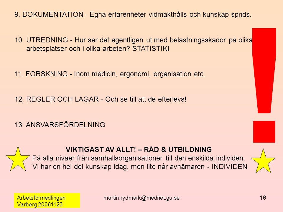 Arbetsförmedlingen Varberg 20061123 martin.rydmark@mednet.gu.se16 9. DOKUMENTATION ‑ Egna erfarenheter vidmakthålls och kunskap sprids. 10. UTREDNING