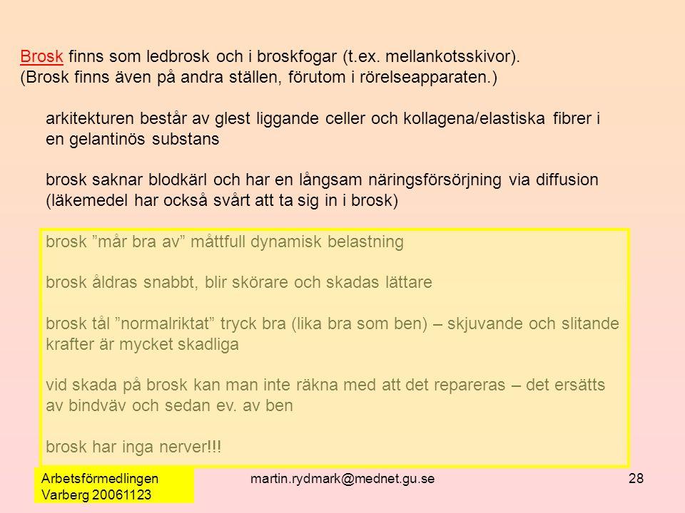 Arbetsförmedlingen Varberg 20061123 martin.rydmark@mednet.gu.se28 Brosk finns som ledbrosk och i broskfogar (t.ex. mellankotsskivor). (Brosk finns äve