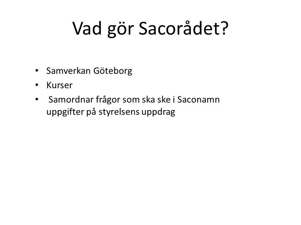 Vad gör Sacorådet? Samverkan Göteborg Kurser Samordnar frågor som ska ske i Saconamn uppgifter på styrelsens uppdrag