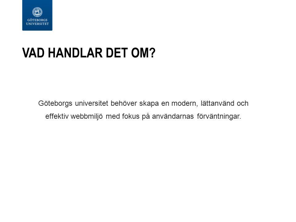 VAD HANDLAR DET OM? Göteborgs universitet behöver skapa en modern, lättanvänd och effektiv webbmiljö med fokus på användarnas förväntningar.