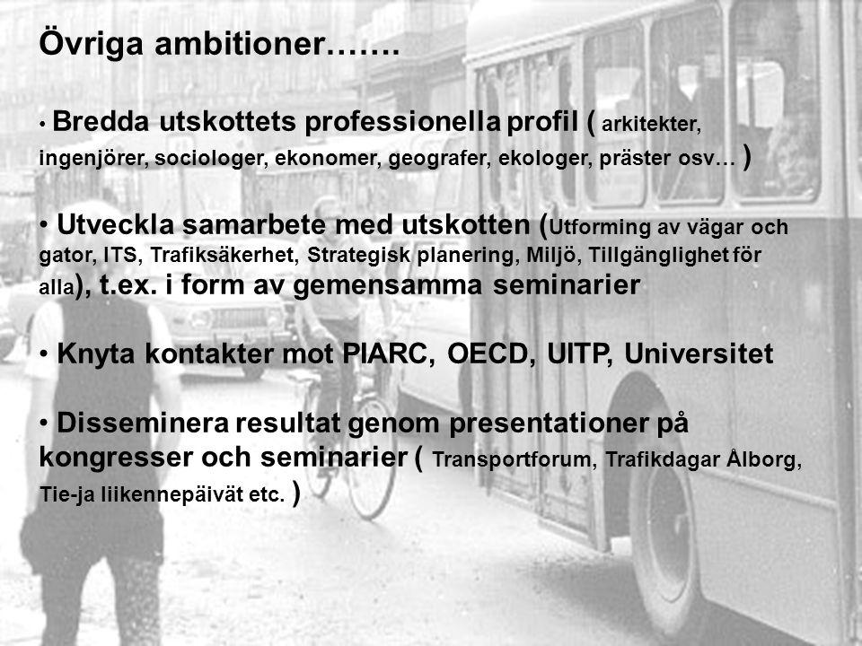 Övriga ambitioner……. Bredda utskottets professionella profil ( arkitekter, ingenjörer, sociologer, ekonomer, geografer, ekologer, präster osv… ) Utvec