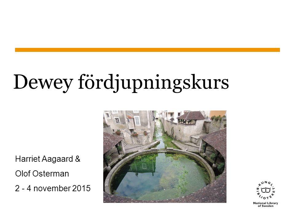 Sidnummer Dewey fördjupningskurs Harriet Aagaard & Olof Osterman 2 - 4 november 2015