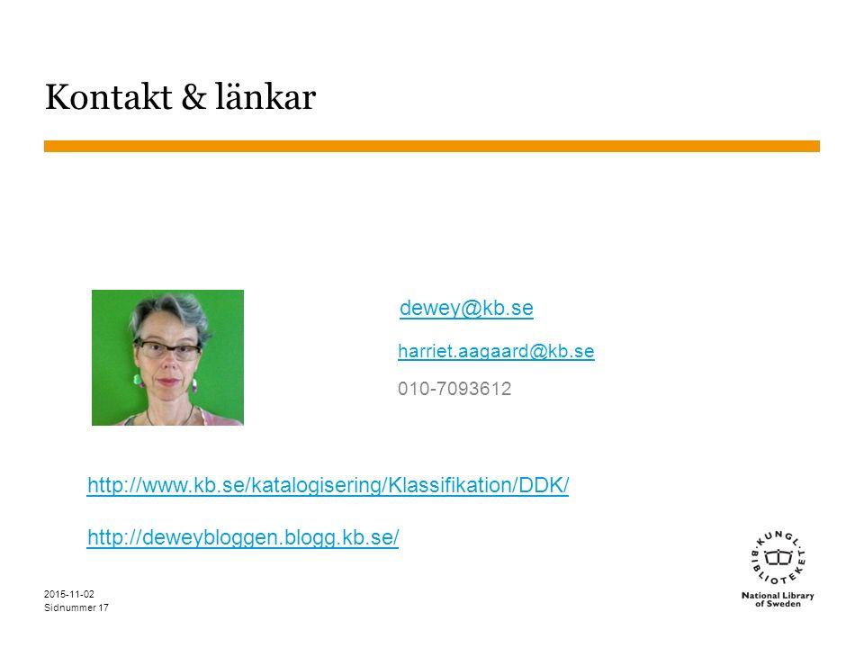 Sidnummer Kontakt & länkar 2015-11-02 17 dewey@kb.se harriet.aagaard@kb.se 010-7093612 http://www.kb.se/katalogisering/Klassifikation/DDK/ http://dewe