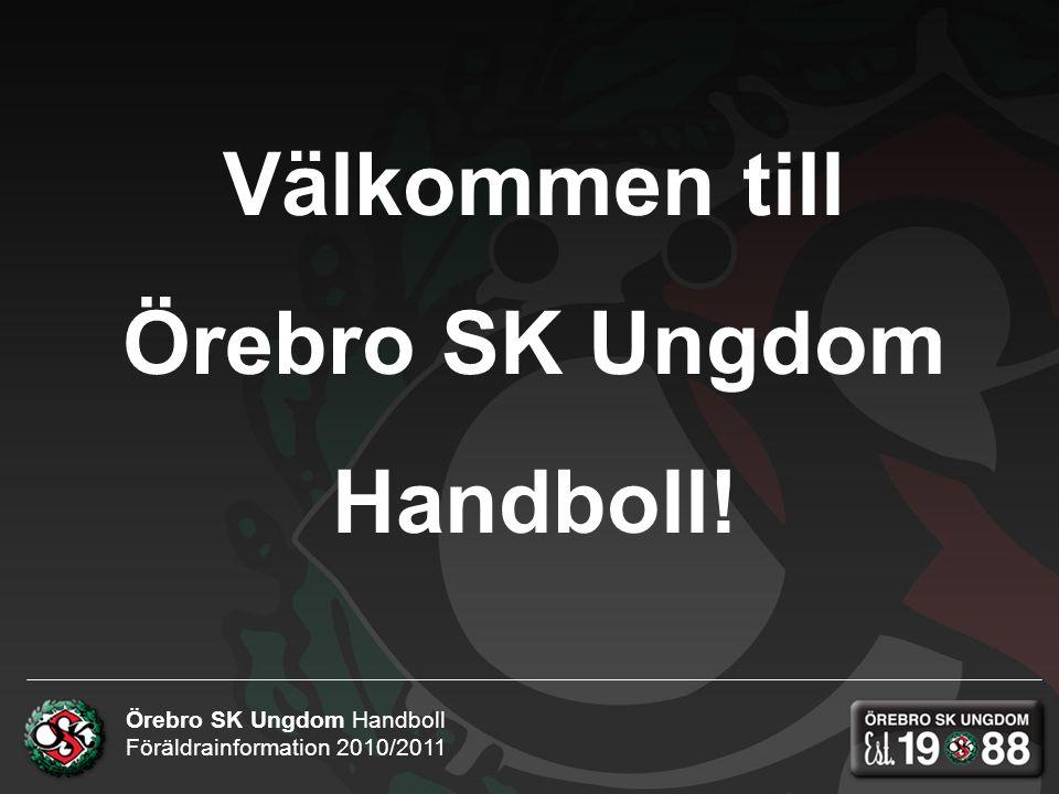 Örebro SK Ungdom Handboll Föräldrainformation 2010/2011 Välkommen till Örebro SK Ungdom Handboll!