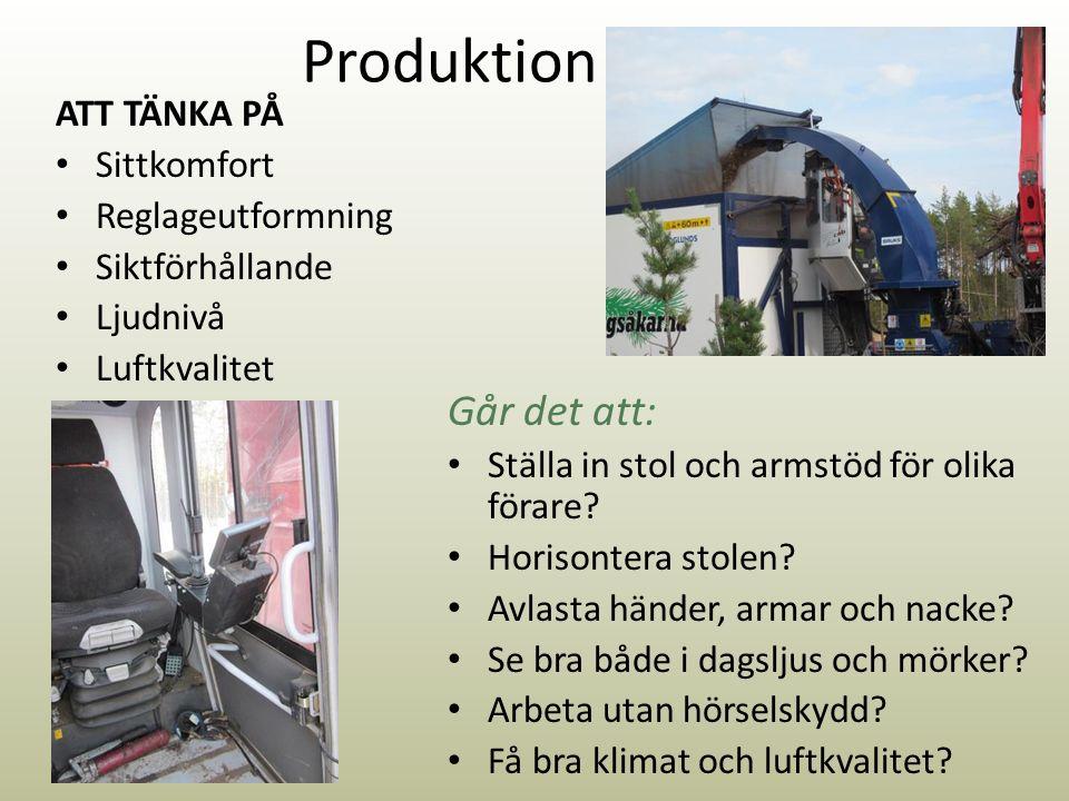Produktion ATT TÄNKA PÅ Sittkomfort Reglageutformning Siktförhållande Ljudnivå Luftkvalitet Går det att: Ställa in stol och armstöd för olika förare.