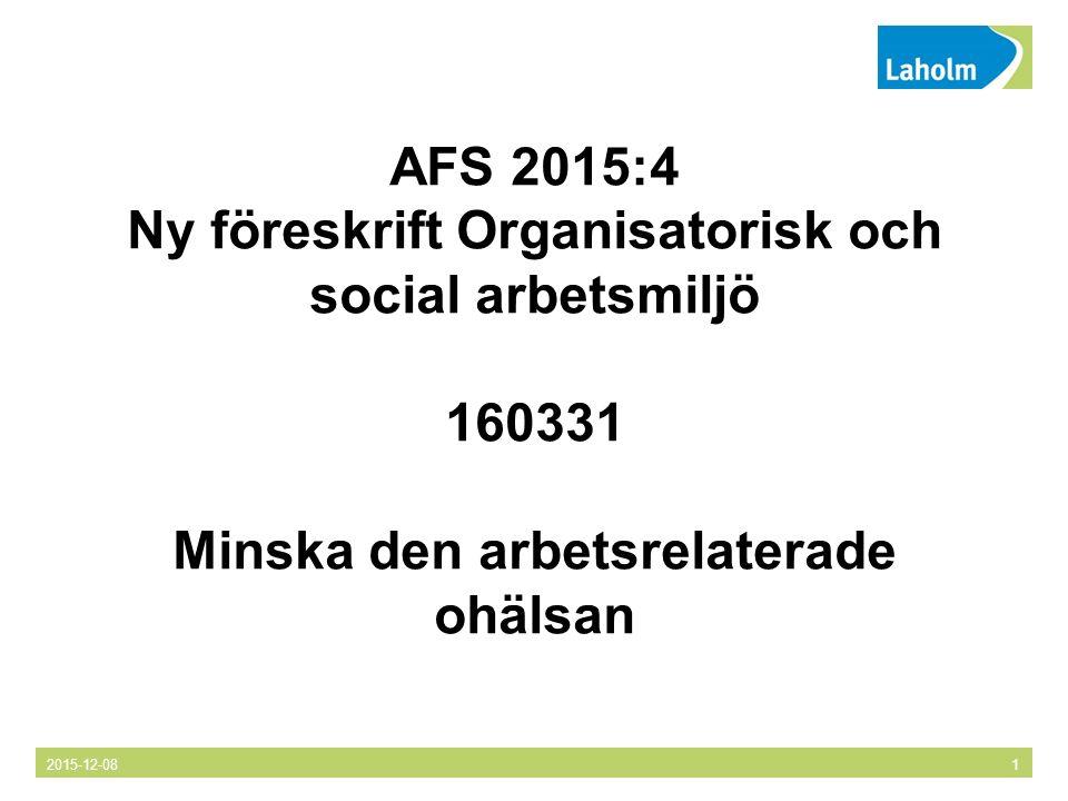 2015-12-081 AFS 2015:4 Ny föreskrift Organisatorisk och social arbetsmiljö 160331 Minska den arbetsrelaterade ohälsan