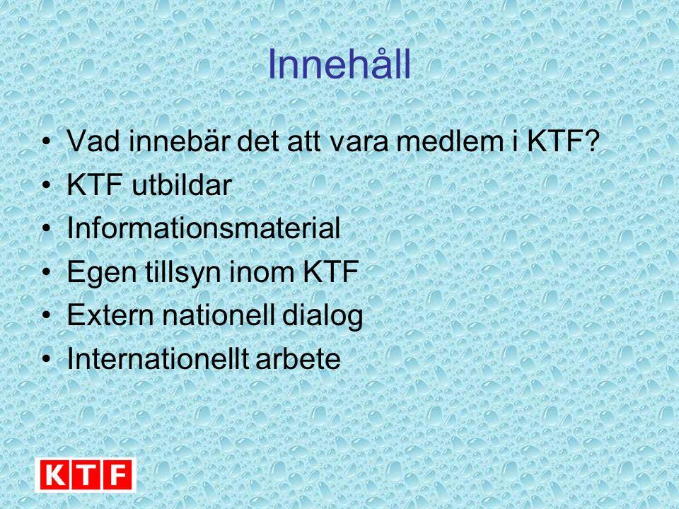 Innehåll Vad innebär det att vara medlem i KTF? KTF utbildar Informationsmaterial Egen tillsyn inom KTF Extern nationell dialog Internationellt arbete