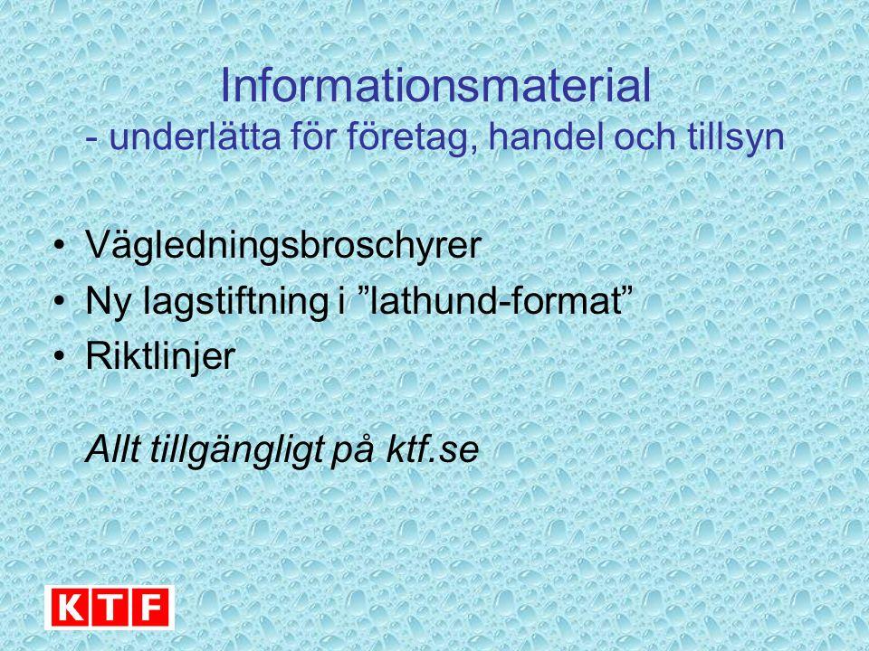 Informationsmaterial - underlätta för företag, handel och tillsyn Vägledningsbroschyrer Ny lagstiftning i lathund-format Riktlinjer Allt tillgängligt på ktf.se