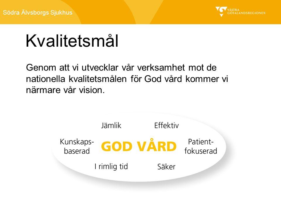 Södra Älvsborgs Sjukhus Kvalitetsmål Genom att vi utvecklar vår verksamhet mot de nationella kvalitetsmålen för God vård kommer vi närmare vår vision.