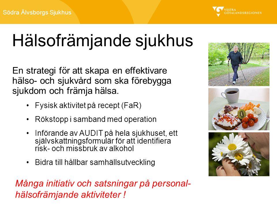 Södra Älvsborgs Sjukhus Hälsofrämjande sjukhus En strategi för att skapa en effektivare hälso- och sjukvård som ska förebygga sjukdom och främja hälsa.