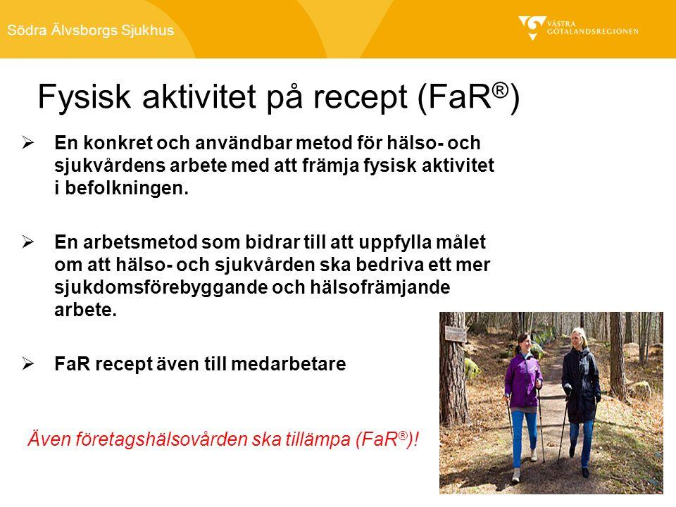 Södra Älvsborgs Sjukhus Fysisk aktivitet på recept (FaR ® )  En konkret och användbar metod för hälso- och sjukvårdens arbete med att främja fysisk aktivitet i befolkningen.