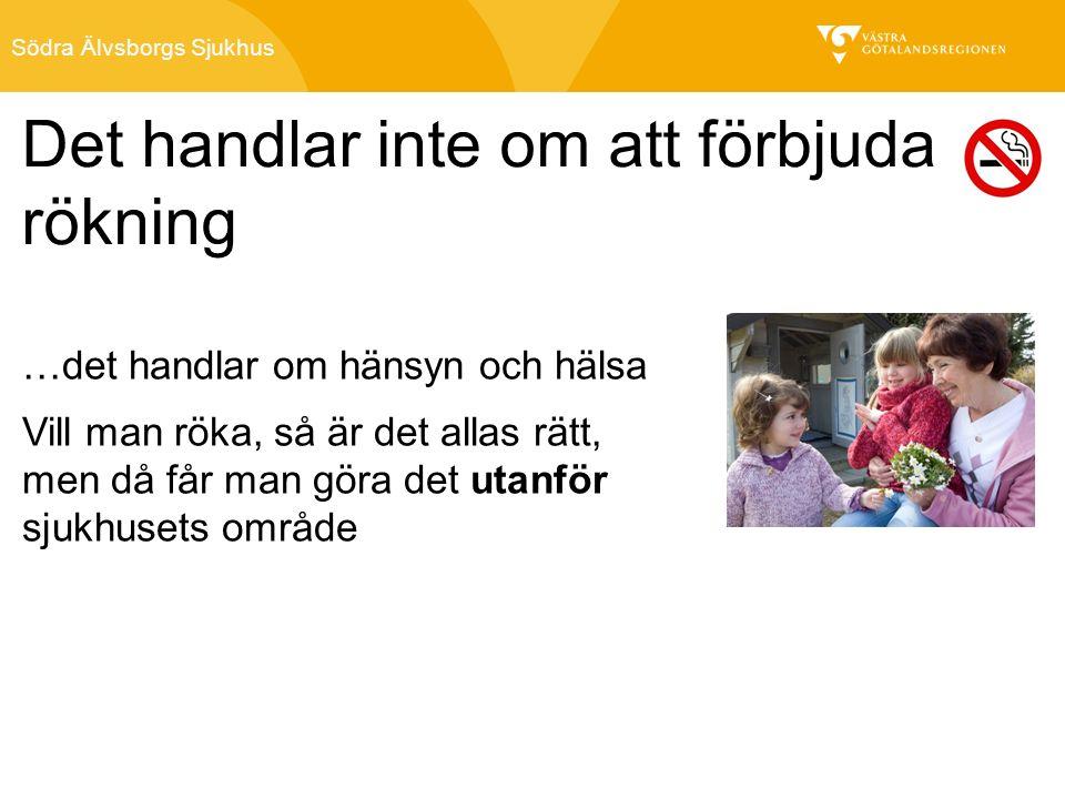 Södra Älvsborgs Sjukhus …det handlar om hänsyn och hälsa Vill man röka, så är det allas rätt, men då får man göra det utanför sjukhusets område Det handlar inte om att förbjuda rökning Södra Älvsborgs Sjukhus
