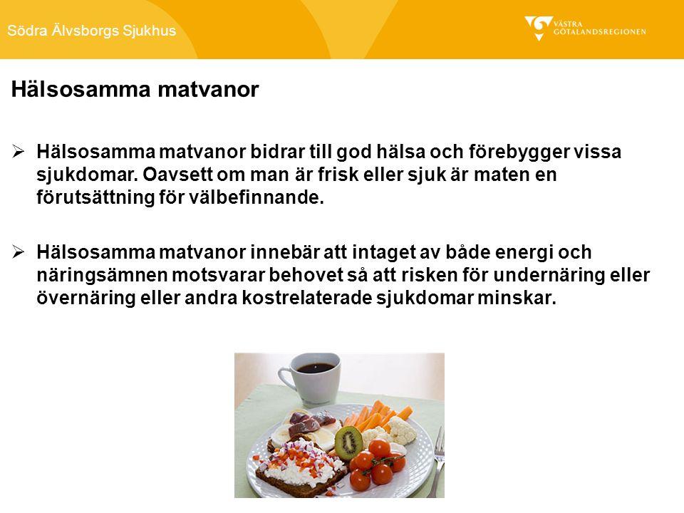 Södra Älvsborgs Sjukhus Hälsosamma matvanor  Hälsosamma matvanor bidrar till god hälsa och förebygger vissa sjukdomar.