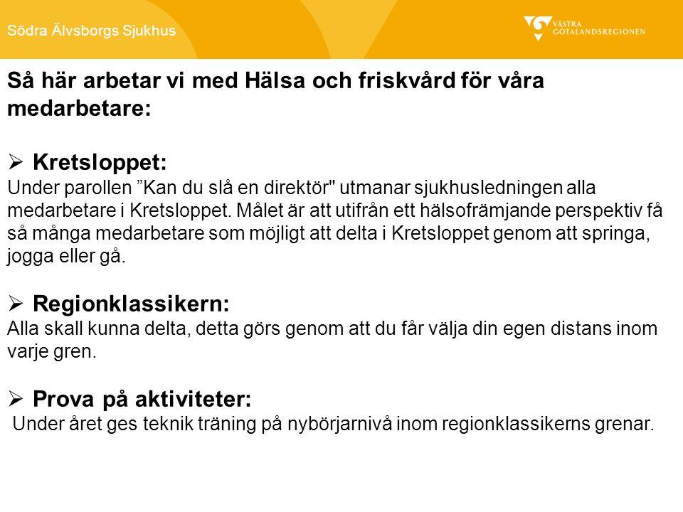 Södra Älvsborgs Sjukhus Så här arbetar vi med Hälsa och friskvård för våra medarbetare:  Kretsloppet: Under parollen Kan du slå en direktör utmanar sjukhusledningen alla medarbetare i Kretsloppet.