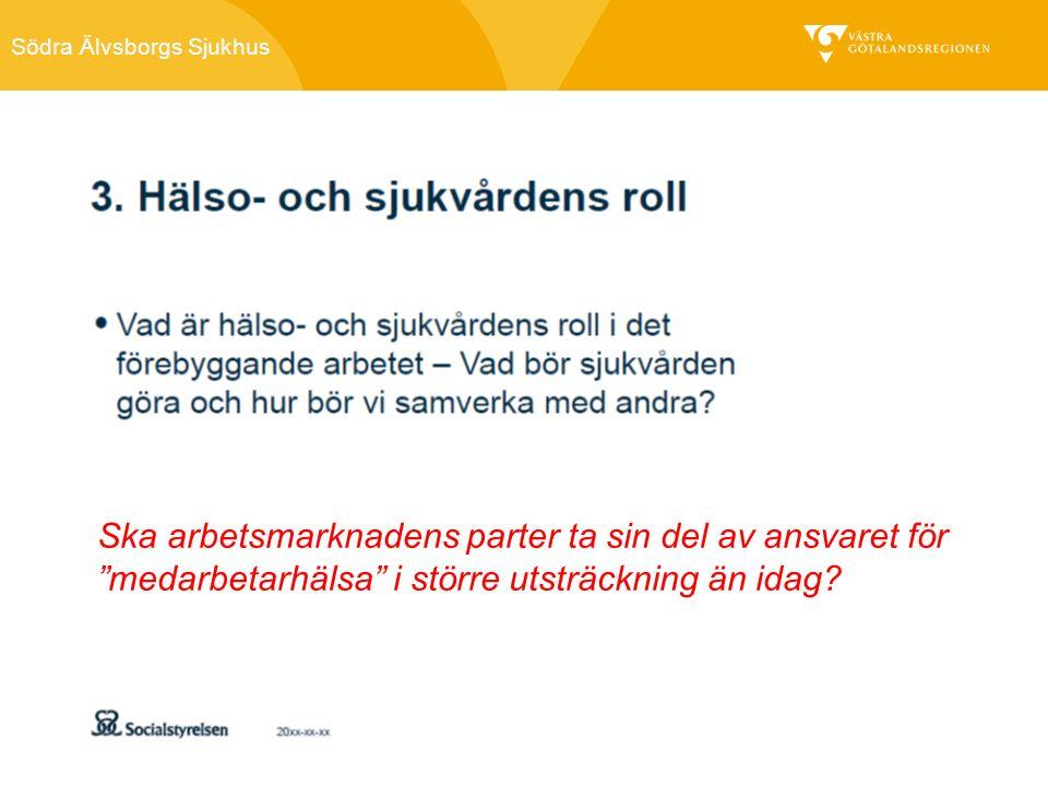 Södra Älvsborgs Sjukhus Ska arbetsmarknadens parter ta sin del av ansvaret för medarbetarhälsa i större utsträckning än idag?