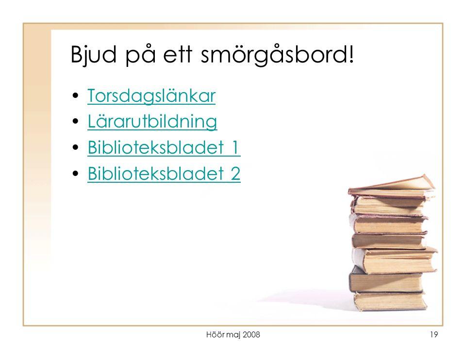 Höör maj 200819 Bjud på ett smörgåsbord! Torsdagslänkar Lärarutbildning Biblioteksbladet 1 Biblioteksbladet 2