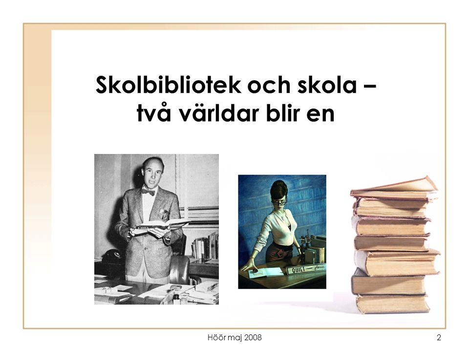 Höör maj 20083 Biblioteket Skolan eller Biblioteket i skolan Utmaningen