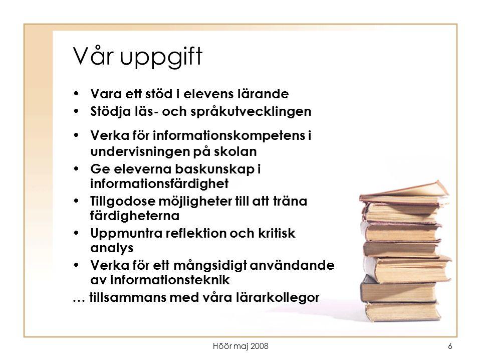 Höör maj 20086 Vår uppgift Vara ett stöd i elevens lärande Stödja läs- och språkutvecklingen Verka för informationskompetens i undervisningen på skola