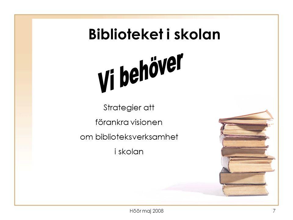 Höör maj 20087 Biblioteket i skolan Strategier att förankra visionen om biblioteksverksamhet i skolan