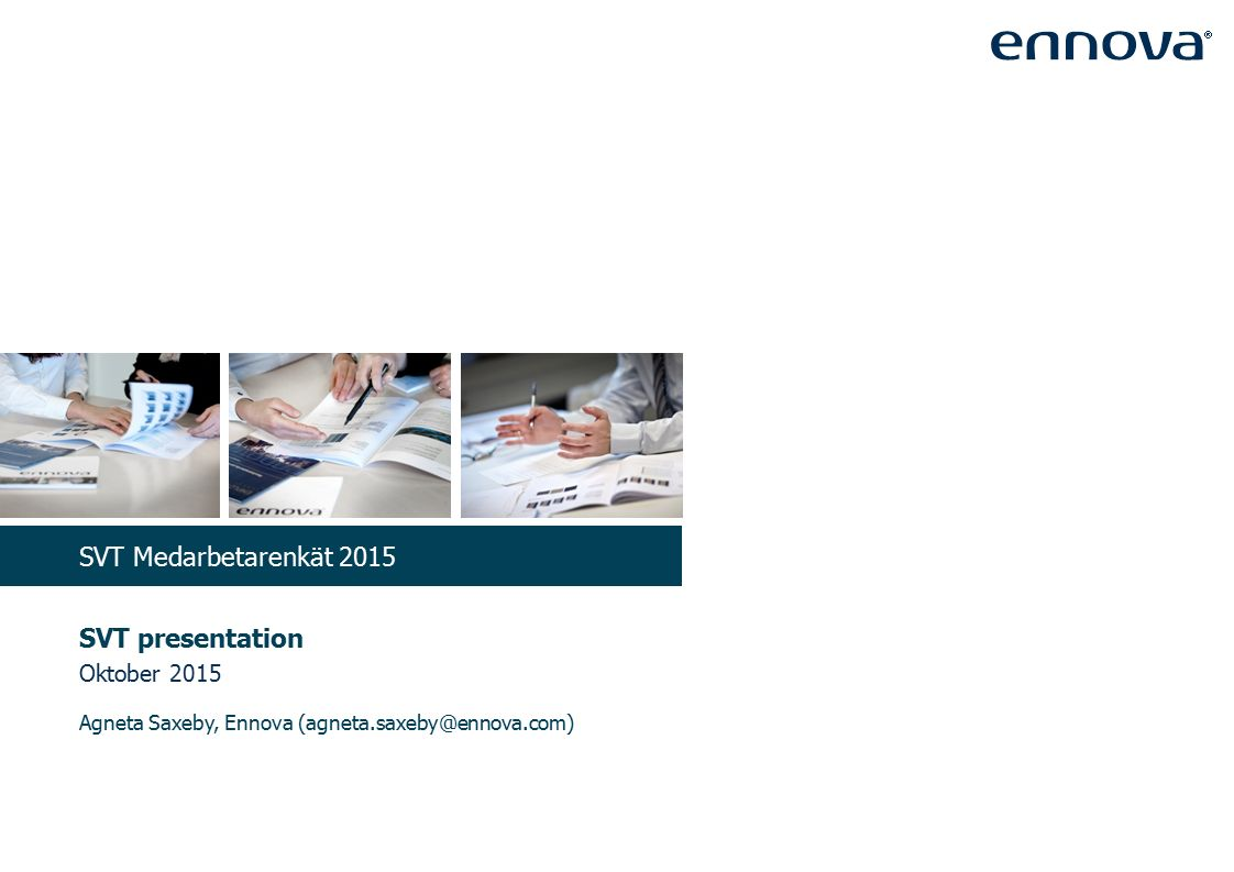 SVT presentation Oktober 2015 Agneta Saxeby, Ennova (agneta.saxeby@ennova.com) SVT Medarbetarenkät 2015