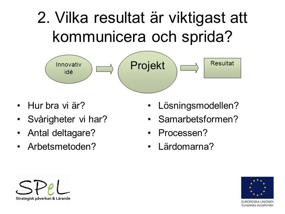 Viktiga aktörer att nå och påverka DIREKTA De i styrgruppen med finansieringsmöjlighet INDIREKTA Politiker och tjänstemän i Västra Götalandsregionen Chefer i näringslivet