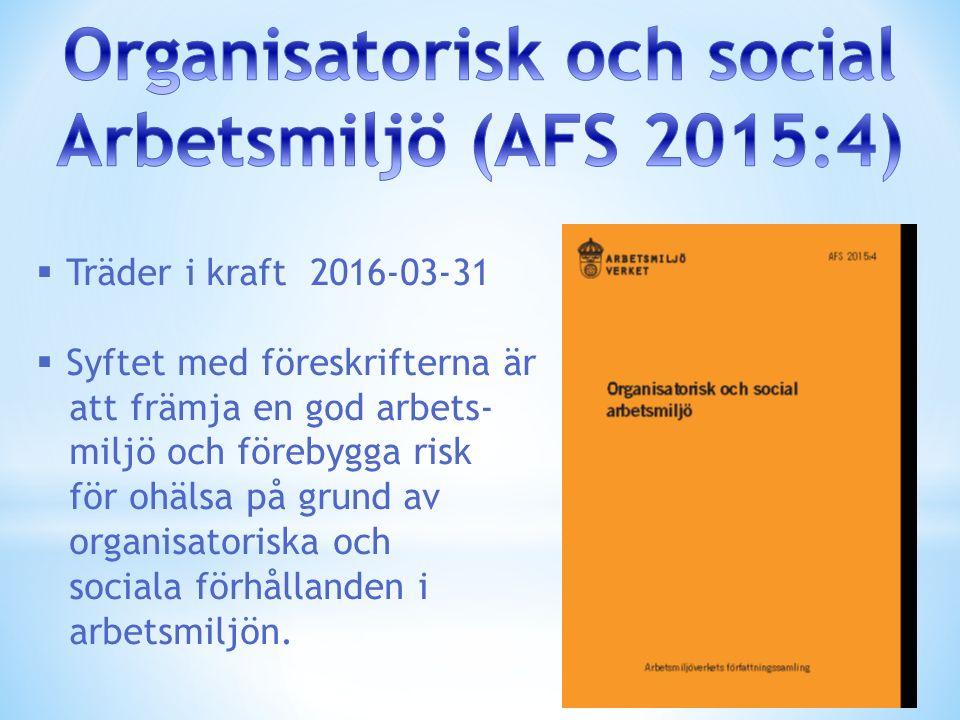  Träder i kraft 2016-03-31  Syftet med föreskrifterna är att främja en god arbets- miljö och förebygga risk för ohälsa på grund av organisatoriska och sociala förhållanden i arbetsmiljön.