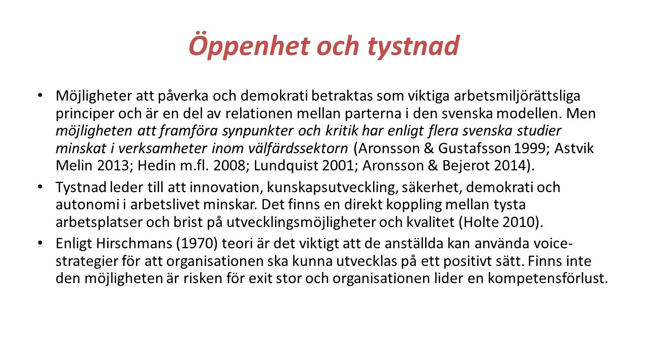 Öppenhet och tystnad Möjligheter att påverka och demokrati betraktas som viktiga arbetsmiljörättsliga principer och är en del av relationen mellan parterna i den svenska modellen.