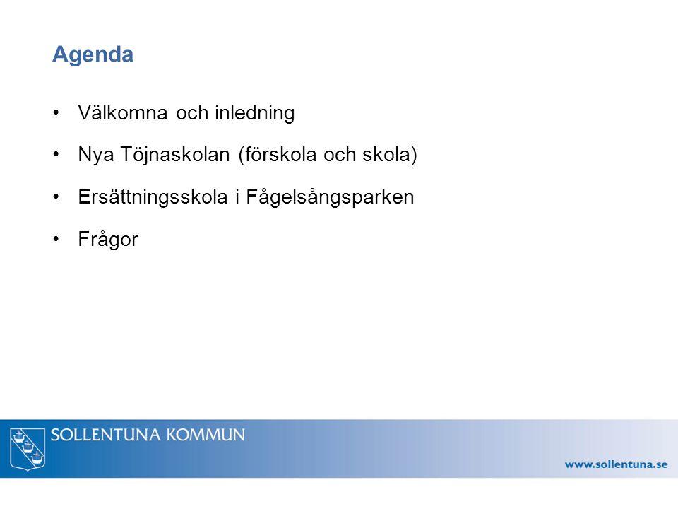 Agenda Välkomna och inledning Nya Töjnaskolan (förskola och skola) Ersättningsskola i Fågelsångsparken Frågor