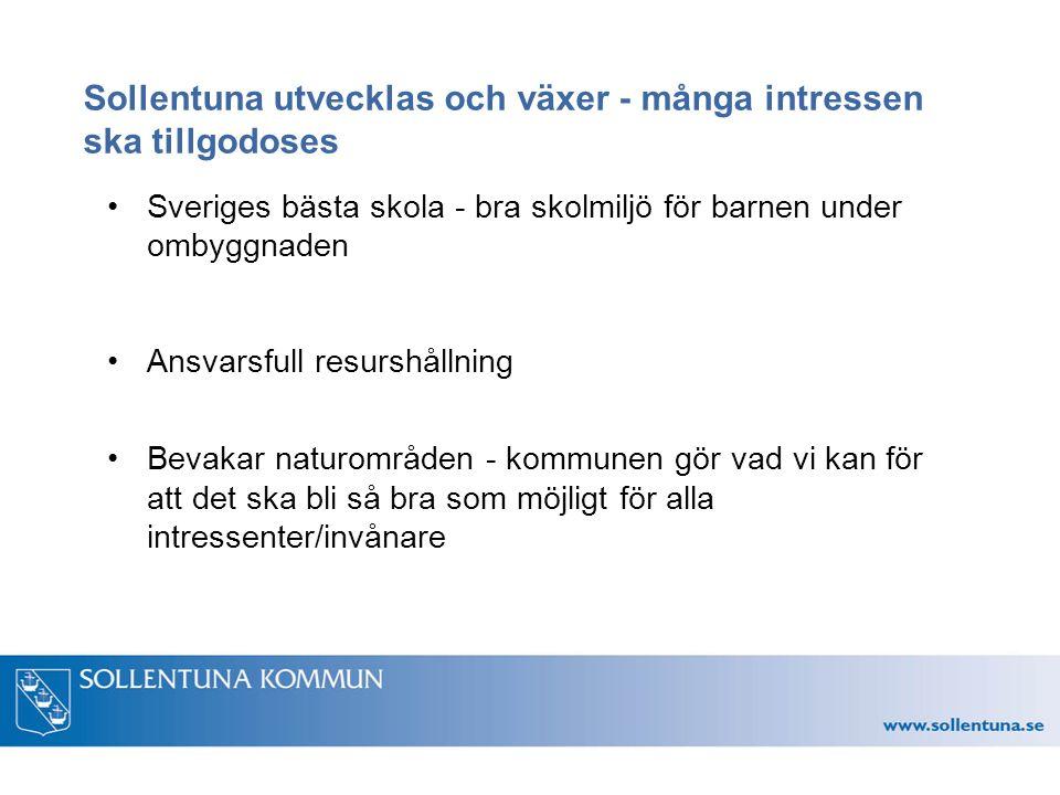 Sollentuna utvecklas och växer - många intressen ska tillgodoses Sveriges bästa skola - bra skolmiljö för barnen under ombyggnaden Ansvarsfull resursh