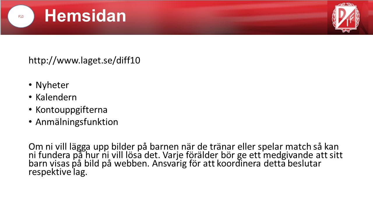 Hemsidan http://www.laget.se/diff10 Nyheter Kalendern Kontouppgifterna Anmälningsfunktion Om ni vill lägga upp bilder på barnen när de tränar eller sp