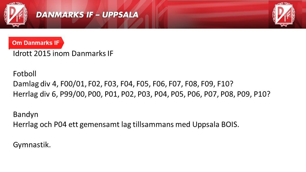 Agenda Idrott 2015 inom Danmarks IF Fotboll Damlag div 4, F00/01, F02, F03, F04, F05, F06, F07, F08, F09, F10? Herrlag div 6, P99/00, P00, P01, P02, P