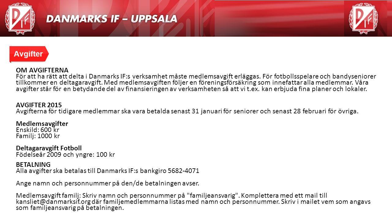 Agenda OM AVGIFTERNA För att ha rätt att delta i Danmarks IF:s verksamhet måste medlemsavgift erläggas. För fotbollsspelare och bandyseniorer tillkomm