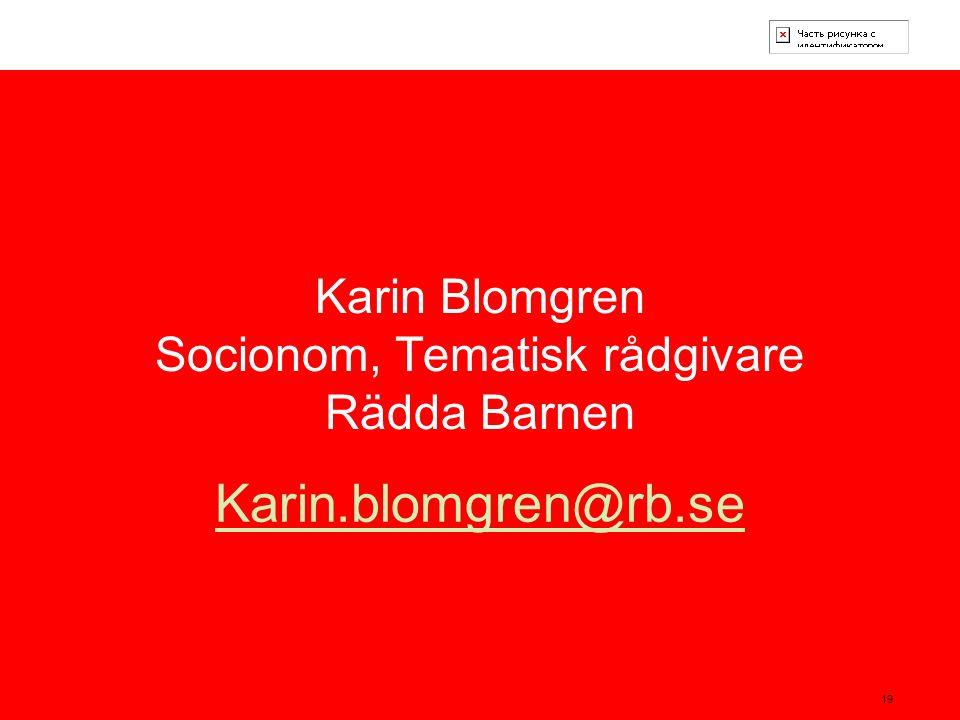 19 Karin Blomgren Socionom, Tematisk rådgivare Rädda Barnen Karin.blomgren@rb.se