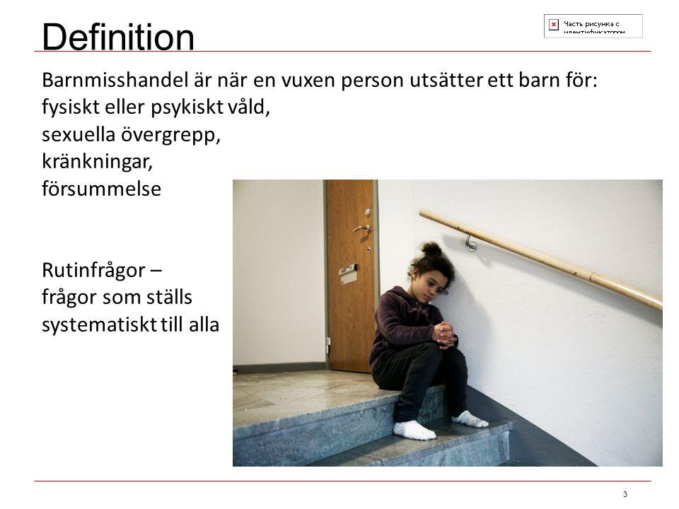 3 Barnmisshandel är när en vuxen person utsätter ett barn för: fysiskt eller psykiskt våld, sexuella övergrepp, kränkningar, försummelse Rutinfrågor – frågor som ställs systematiskt till alla Definition