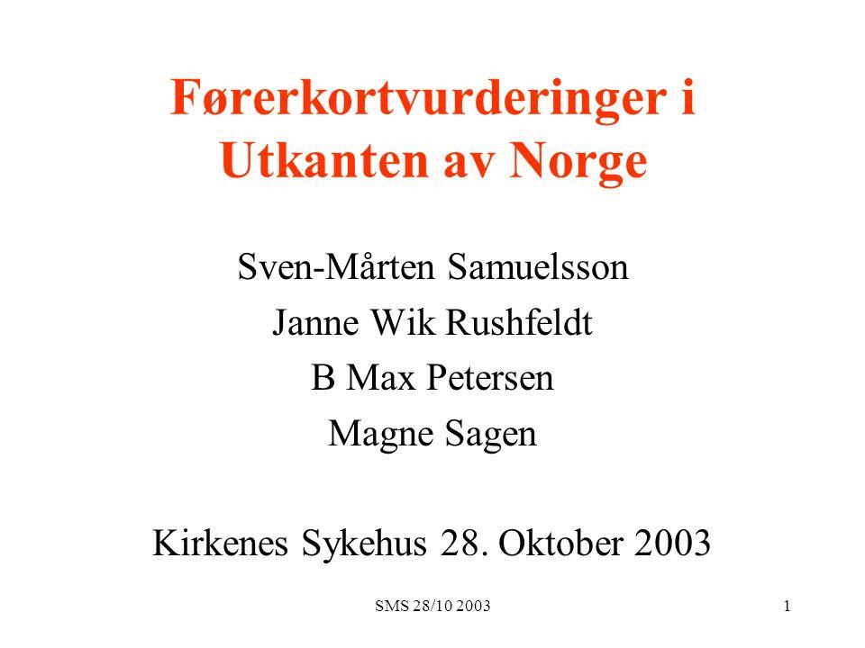 SMS 28/10 20031 Førerkortvurderinger i Utkanten av Norge Sven-Mårten Samuelsson Janne Wik Rushfeldt B Max Petersen Magne Sagen Kirkenes Sykehus 28.