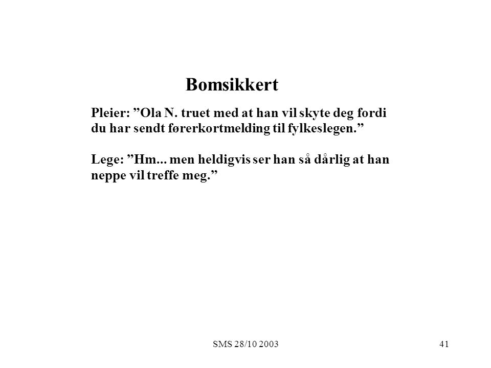 """SMS 28/10 200341 Bomsikkert Pleier: """"Ola N. truet med at han vil skyte deg fordi du har sendt førerkortmelding til fylkeslegen."""" Lege: """"Hm... men held"""