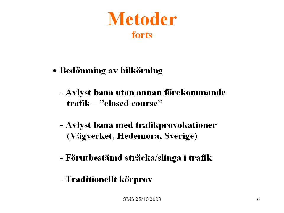 SMS 28/10 200337 Några slutsatser  Bilen är ett viktigt kommunikationsmedel  Bedömning av förmågan att köra bil är viktig  Försummat område  Neurol.