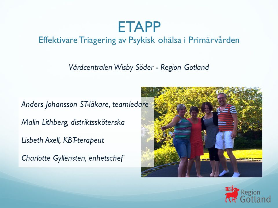Anders Johansson ST-läkare, teamledare Malin Lithberg, distriktssköterska Lisbeth Axell, KBT-terapeut Charlotte Gyllensten, enhetschef ETAPP Effektiva