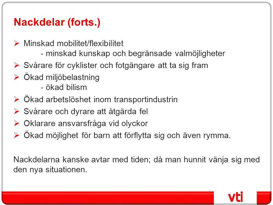 Nackdelar (forts.)  Minskad mobilitet/flexibilitet - minskad kunskap och begränsade valmöjligheter  Svårare för cyklister och fotgängare att ta sig fram  Ökad miljöbelastning - ökad bilism  Ökad arbetslöshet inom transportindustrin  Svårare och dyrare att åtgärda fel  Oklarare ansvarsfråga vid olyckor  Ökad möjlighet för barn att förflytta sig och även rymma.