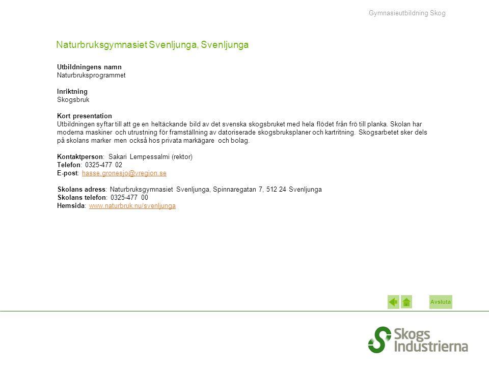 Avsluta Naturbruksgymnasiet Svenljunga, Svenljunga Utbildningens namn Naturbruksprogrammet Inriktning Skogsbruk Kort presentation Utbildningen syftar