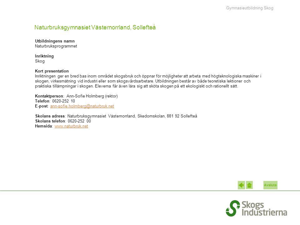 Avsluta Naturbruksgymnasiet Västernorrland, Sollefteå Utbildningens namn Naturbruksprogrammet Inriktning Skog Kort presentation Inriktningen ger en br