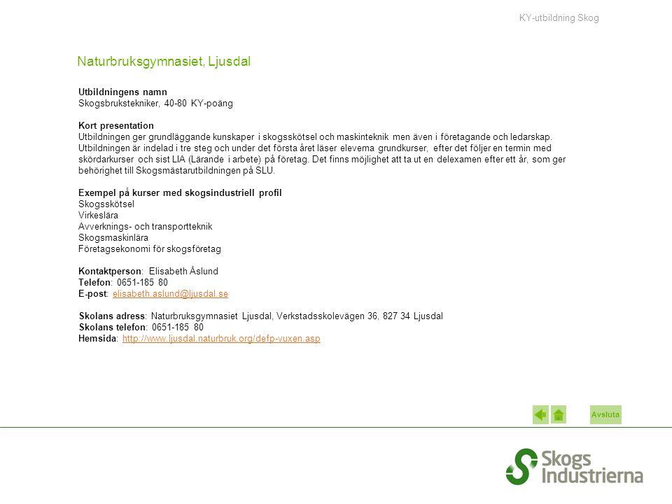 Avsluta Naturbruksgymnasiet, Ljusdal Utbildningens namn Skogsbrukstekniker, 40-80 KY-poäng Kort presentation Utbildningen ger grundläggande kunskaper i skogsskötsel och maskinteknik men även i företagande och ledarskap.