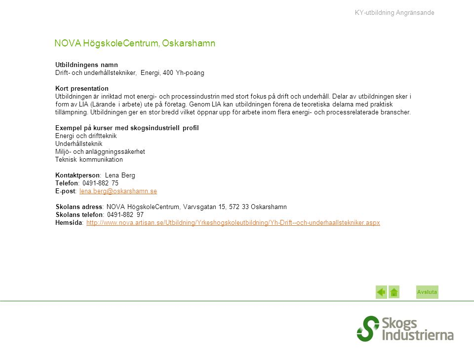 Avsluta NOVA HögskoleCentrum, Oskarshamn Utbildningens namn Drift- och underhållstekniker, Energi, 400 Yh-poäng Kort presentation Utbildningen är inri