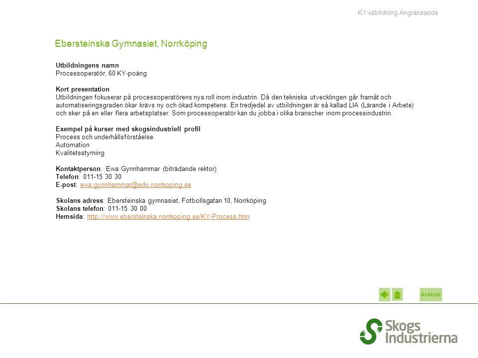 Avsluta Ebersteinska Gymnasiet, Norrköping Utbildningens namn Processoperatör, 60 KY-poäng Kort presentation Utbildningen fokuserar på processoperatör