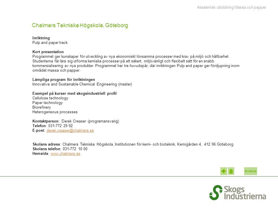 Avsluta Chalmers Tekniska Högskola, Göteborg Inriktning Pulp and paper track Kort presentation Programmet ger kunskaper för utveckling av nya ekonomis