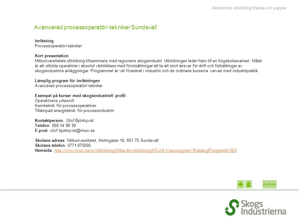 Avsluta Avancerad processoperatör/-tekniker Sundsvall Inriktning Processoperatör/-tekniker Kort presentation Mittuniversitetets utbildning tillsammans med regionens skogsindustri.