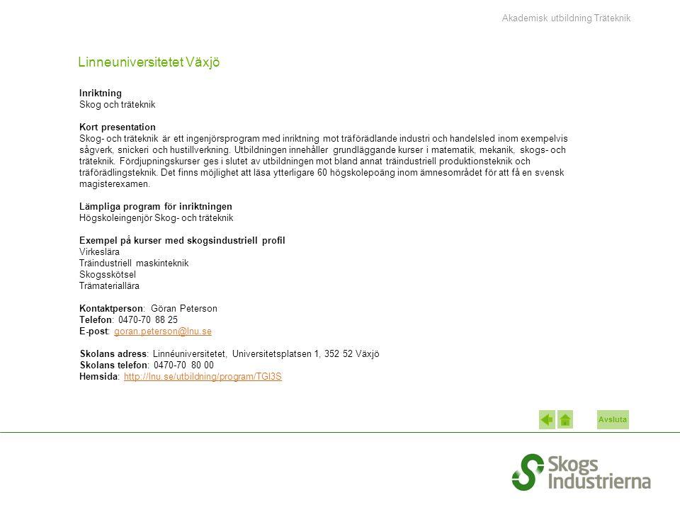 Avsluta Linneuniversitetet Växjö Inriktning Skog och träteknik Kort presentation Skog- och träteknik är ett ingenjörsprogram med inriktning mot träförädlande industri och handelsled inom exempelvis sågverk, snickeri och hustillverkning.