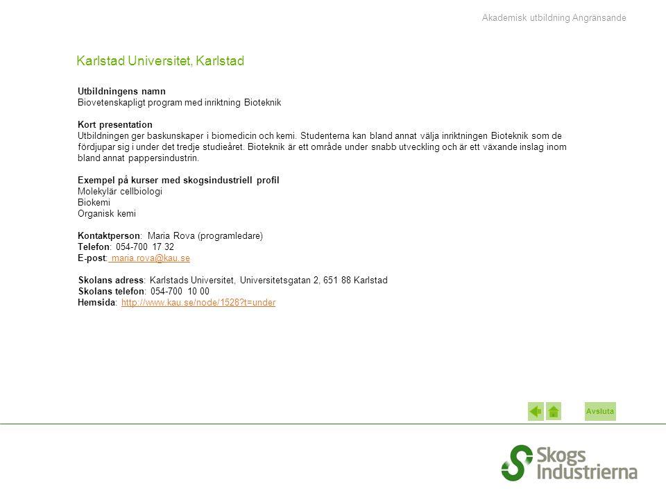 Avsluta Karlstad Universitet, Karlstad Utbildningens namn Biovetenskapligt program med inriktning Bioteknik Kort presentation Utbildningen ger baskuns