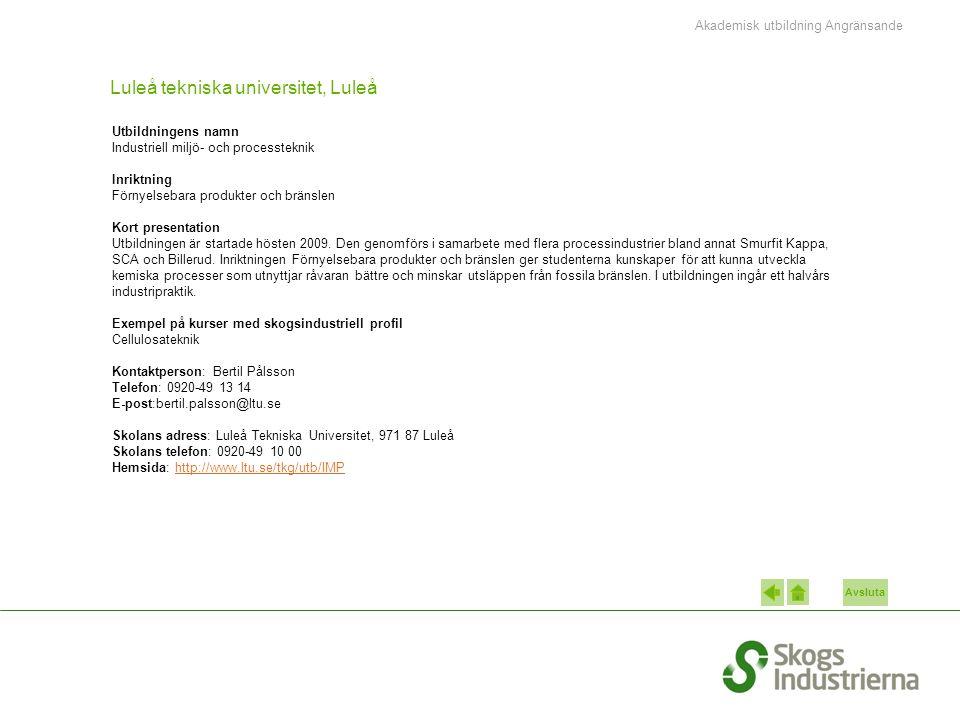 Avsluta Luleå tekniska universitet, Luleå Utbildningens namn Industriell miljö- och processteknik Inriktning Förnyelsebara produkter och bränslen Kort