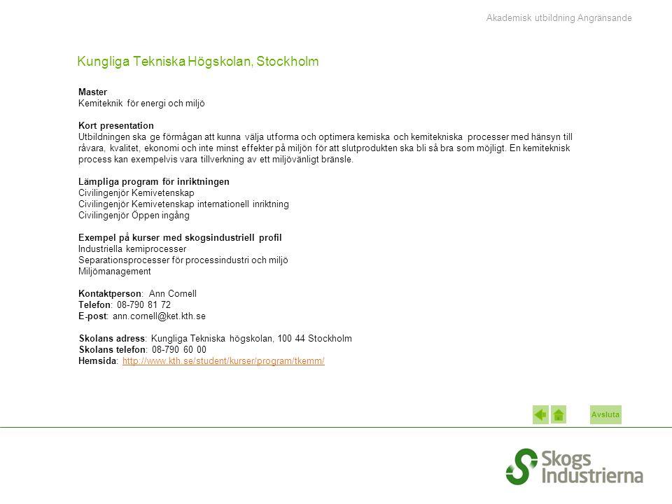 Avsluta Kungliga Tekniska Högskolan, Stockholm Master Kemiteknik för energi och miljö Kort presentation Utbildningen ska ge förmågan att kunna välja u